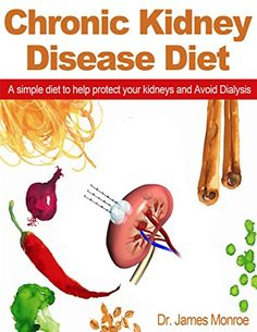 Chronic Kidney Disease Diet: A simple diet to help protect your kidneys and Avoid Dialysis by [Monroe, Dr James] Renal Failure Diet, Renal Diet, Kidney Failure, Pkd Diet, Kidney Disease Symptoms, Polycystic Kidney Disease, Kidney Dialysis, Kidney Recipes, Diet Recipes