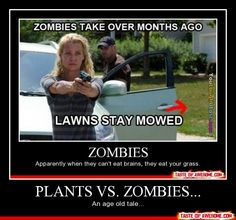 Plants Vs. Zombies... - Other - Boring Pics + Epic Captions = Taste of Awesome
