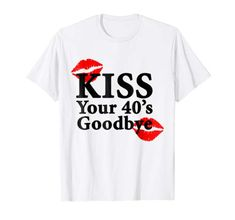 Kiss Your Goodbye Birthday T Shirt 30th Birthday Decorations, 75th Birthday Parties, 50th Birthday Party Decorations, 80th Birthday, Kiss You, Tee Shirts, Tees, Amazon, Mens Tops