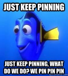 """Just Keep Pinning,"" says Dory from Finding Nemo! Too cute!"