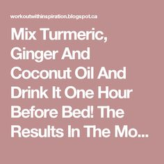 Mix Turmeric, Ginger And Coconut Oil And Drink It One Hour Before Bed! The Results In The Morning Are Amazing!!! ~ Style Craze Inspire