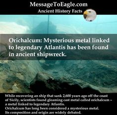 Ancient History Facts: Orichalcum: Mysterious metal linked to legendary Atlantis has been found in ancient shipwreck.