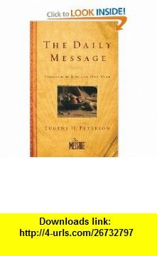 The Daily Message Paperback Through the Bible in One Year (9781600063572) Eugene H. Peterson , ISBN-10: 1600063578  , ISBN-13: 978-1600063572 ,  , tutorials , pdf , ebook , torrent , downloads , rapidshare , filesonic , hotfile , megaupload , fileserve