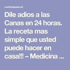 Dile adios a las Canas en 24 horas. La receta mas simple que usted puede hacer en casa!!! – Medicina Sana