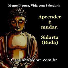Aprender é mudar. Sidarta Buda. Mente neutra, vida com sabedoria
