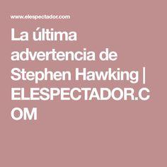 La última advertencia de Stephen Hawking | ELESPECTADOR.COM