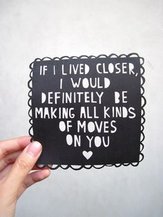 If I lived closer I would definitely be making all kinds of moves on you.