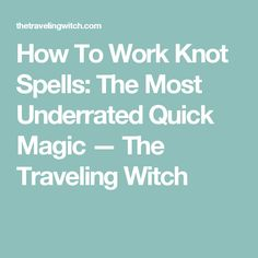 How To Work Knot Spells: The Most Underrated Quick Magic — The Traveling Witch