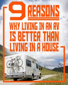 9 Reasons Why Living in an RV is Better Than Living in a House - I can relate to these reasons!!!