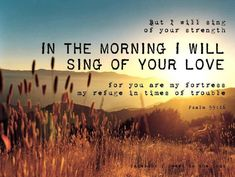 Psalm 59:16-I will early sing of your strength! I will early sing of your love! (I Will in Psalms)