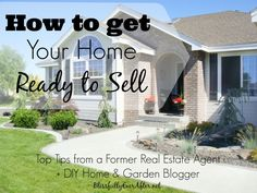 How to Get Your Home Ready to Sell. Top Tips from a former Real Estate Agent and now DIY Home & Garden Blogger. www.BlissfullyEverAfter.net