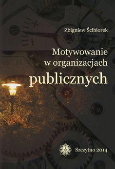 Motywowanie w organizacjach publicznych / Zbigniew Ścibiorek
