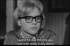 I guess he was the only guy I was ever really crazy about. Sue Lyon in Stanley Kubrick's Lolita (1962)