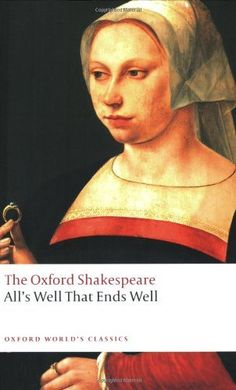All's Well that Ends Well: The Oxford Shakespeare (Oxford World's Classics) by William Shakespeare, http://www.amazon.com/dp/0199537127/ref=cm_sw_r_pi_dp_Aabiqb1A0X4XB