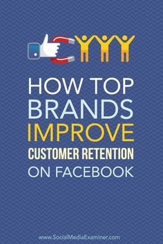 Do you nurture relationships with customers on social media?    In this article I'll share how top brands use Facebook to improve customer retention, and how you can apply their tactics to your social media marketing.