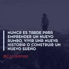 """""""Nunca es tarde para #Emprender un nuevo rumbo, vivir una nueva historia o construir un nuevo sueño"""". #Candidman #Frases #Motivación"""