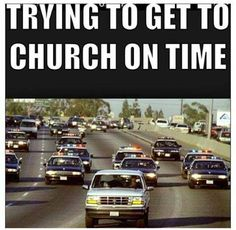 Trying to get to church on time. .............Follow us for Clean, Family Friendly Christian Comedy and more. Click Visit button to see all our pics on Facebook. Thanks and God Bless...