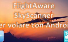 Volare con Android: le app essenziali! Due applicazioni per volare con Android: FlightAware e SkyScanner, voli low cost e viaggiare informati che non possono mancare sul vostro smartphone Android. La praticità di SkyScanner per trovare vo #androidapp #voli #lowcost #flightawar