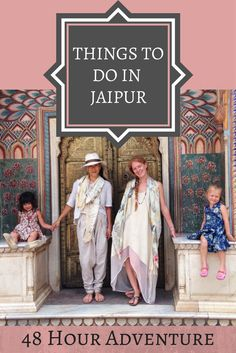 Things to do in Jaipur - a 48 hour adventure. Where to go, what to eat and of course what to wear.