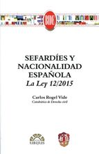Sefardíes y nacionalidad española : la Ley 12/2015 / Carlos Rogel Vide.    Reus, 2015