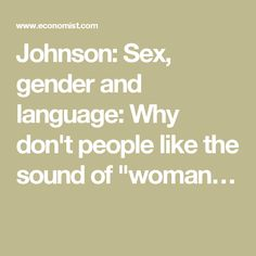 """Johnson: Sex, gender and language: Why don't people like the sound of """"woman…"""