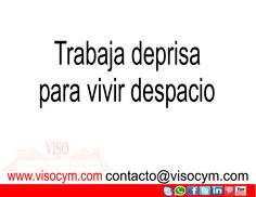 Trabaja depresa para vivir despacio www.visocym.com