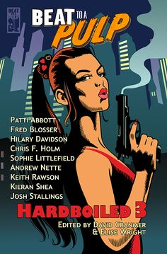 HARDBOILED 3 features Andrew Nette, Patti Abbott, Sophie Littlefield, Hilary Davidson, Chris F. Holm, Josh Stallings, Keith Rawson, Kieran Shea, and Fred Blosser