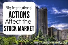 Investing Tip #201: Big Institutions' Actions Impact the Stock Market