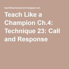Teach Like a Champion Ch.4: Technique 23: Call and Response
