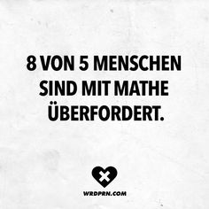 8 von 5 Menschen sind mit Mathe überfordert Visual Statements®️️ 8 out of 5 people are overwhelmed with math. Sayings / Quotes / Quotes / Wordporn / funny / funny / sarcasm / friendship / relationship / irony Quotes In Hindi Attitude, Rumi Love Quotes, Finding Love Quotes, Funny Quotes In Hindi, Morning Love Quotes, Cute Funny Quotes, Funny Quotes For Teens, Funny Quotes About Life, Love Quotes For Him