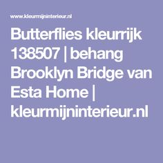 Butterflies kleurrijk 138507 | behang Brooklyn Bridge van Esta Home | kleurmijninterieur.nl