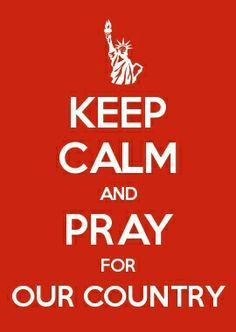Keep Calm And Pray For Our Country