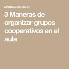 3 Maneras de organizar grupos cooperativos en el aula Too Cool For School, Back To School, Cooperative Learning, Teacher Resources, Coaching, Innovation, Classroom, Projects, School