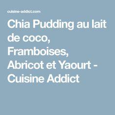 Chia Pudding au lait de coco, Framboises, Abricot et Yaourt - Cuisine Addict