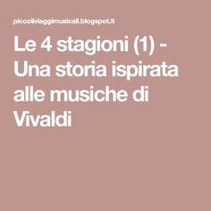 Le 4 stagioni (1) - Una storia ispirata alle musiche di Vivaldi Parma, Musicals, Preschool, Education, Montessori, Winter, Sweet Recipes, Alphabet, Music Therapy
