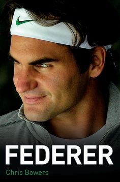 Federer - The Biography of Roger Federer eBook: Chris Bowers: Amazon.co.uk: Kindle Store