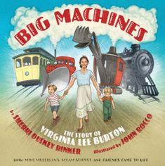 Literature - Big Machines: the Story of Virginia Lee Burton by Sherri Duskey Rinker and John Rocco, 2017