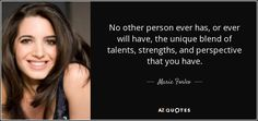 "Image result for ""No other person ever has, or ever will have, the unique blend of talents, strengths, and perspective that you have."" — Marie Forleo"