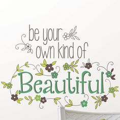 Wall Art Kit Be Your Own Kind of Beautiful Quote Wall Decal