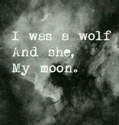 I Was A Wolf And She My Moon.