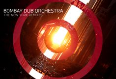 The New York Remixes // Bombay Dub Orchestra [Out 25.Sept.12] – FREE DOWNLOAD