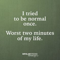 I tried being normal once… worst two minutes of my life. Up Quotes, Quotes To Live By, Positive Quotes, Funny Quotes, Life Quotes, Funny Humor, Qoutes, Lesson Learned Quotes, Bipolar Quotes