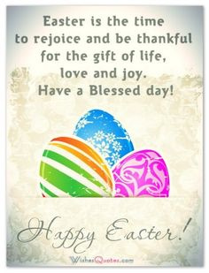 Easter is the time to rejoice and be thankful for the gift of life, love and joy. Have a Blessed day!