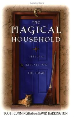 The Magical Household: Spells & Rituals for the Home (Llewellyn's Practical Magick) by Scott Cunningham - Llewellyn Publications Wiccan Books, Magick Book, Witchcraft Books, Wiccan Spells, Grimoire Book, Magic Spells, Supernatural Gifts, Scott Cunningham, Practical Magic