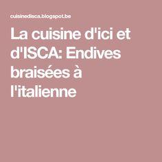 La cuisine d'ici et d'ISCA: Endives braisées à l'italienne Sauce Tomate, Bait, Tomatoes, Kitchens, Italy
