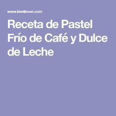 Receta de Pastel Frío de Café y Dulce de Leche