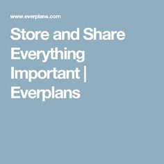 Store and Share Everything Important | Everplans