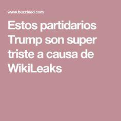 Estos partidarios Trump son super triste a causa de WikiLeaks