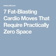 7 Fat-Blasting Cardio Moves That Require Practically Zero Space