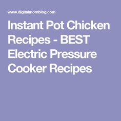 Instant Pot Chicken Recipes - BEST Electric Pressure Cooker Recipes